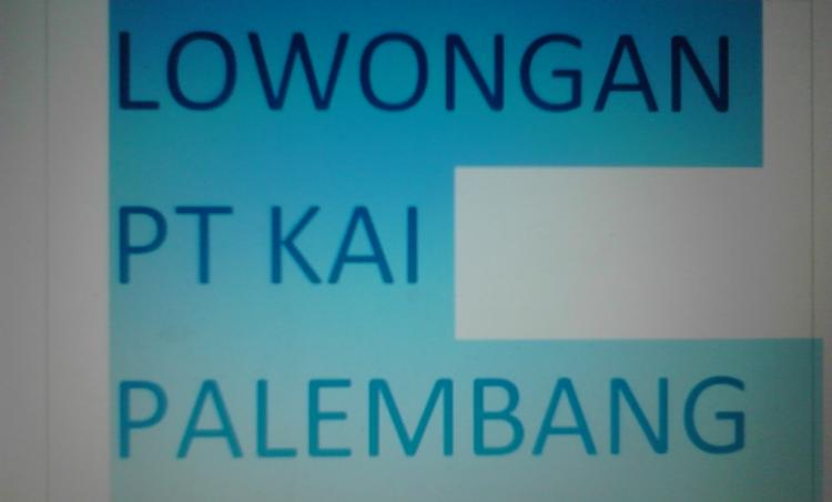 PT KAI Palembang cari pegawai baru 5015ca39db
